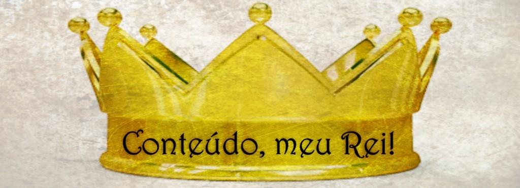 Conteúdo, meu rei